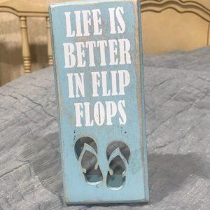 Life IS better in Flip Flops!  Free standing piece